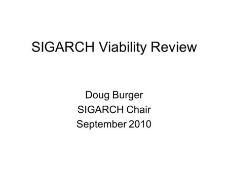 SIGARCH Viability Review Doug Burger SIGARCH Chair September 2010.