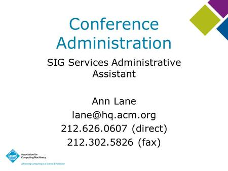 Conference Administration SIG Services Administrative Assistant Ann Lane 212.626.0607 (direct) 212.302.5826 (fax)