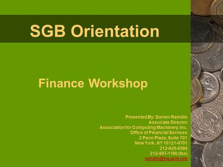 SGB Orientation Finance Workshop Presented By: Darren Ramdin Associate Director Association for Computing Machinery, Inc. Office of Financial Services.
