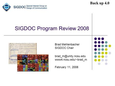SIGDOC Program Review 2008 Brad Mehlenbacher SIGDOC Chair www4.ncsu.edu/~brad_m February 11, 2008 Back up 4.0.