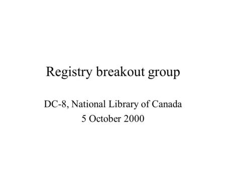 Registry breakout group DC-8, National Library of Canada 5 October 2000.