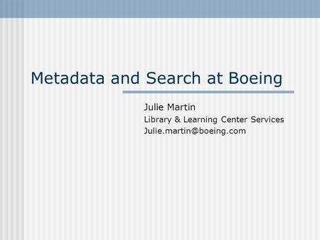 Metadata and Search at Boeing Julie Martin Library & Learning Center Services
