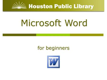 Microsoft Word for beginners. Class Objectives: Lesson 1: Understand the basic tools of Microsoft Word Lesson 2: Understand that there are multiple ways.