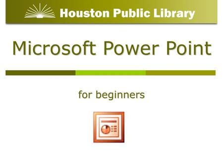 Microsoft Power Point for beginners.