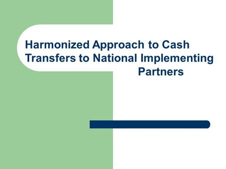 Harmonized Approach to Cash Transfers to National Implementing Partners.