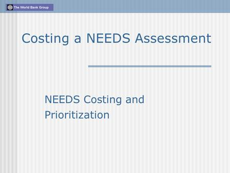 NEEDS Costing and Prioritization Costing a NEEDS Assessment.
