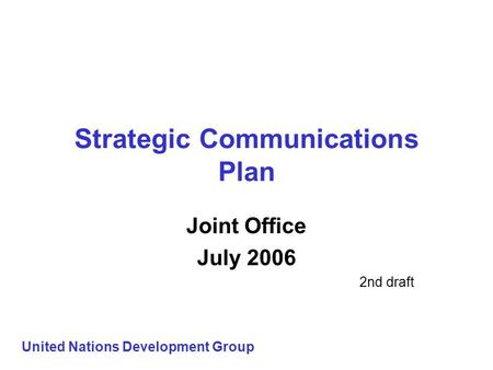 Strategic Communications Plan Joint Office July 2006 2nd draft United Nations Development Group.