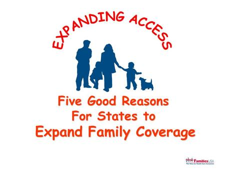 Five Good Reasons For States to Expand Family Coverage.