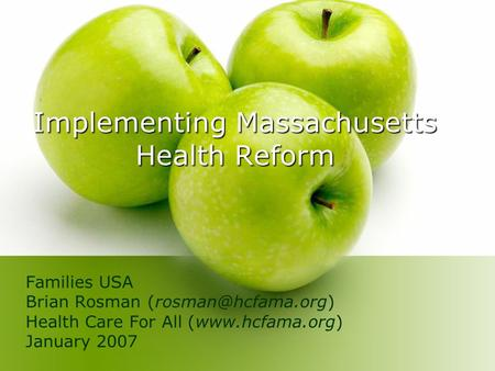 Implementing Massachusetts Health Reform Families USA Brian Rosman Health Care For All (www.hcfama.org) January 2007.