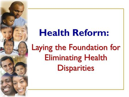Laying the Foundation for Eliminating Health Disparities Health Reform: