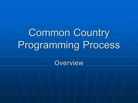 Common Country Programming Process Overview. CCA Agree on the key development challenges.