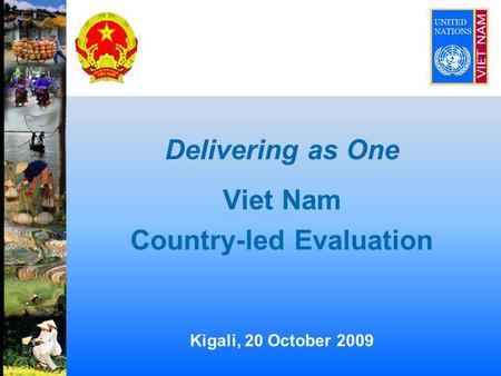 Delivering as One Viet Nam Country-led Evaluation Kigali, 20 October 2009.