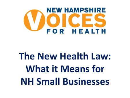 The New Health Law: What it Means for NH Small Businesses.