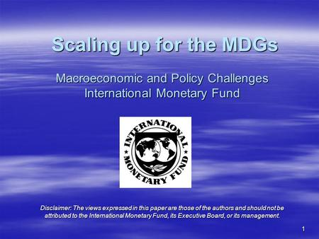 1 Macroeconomic and Policy Challenges International Monetary Fund Disclaimer: The views expressed in this paper are those of the authors and should not.
