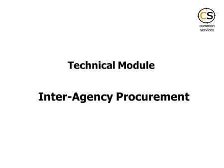 Inter-Agency Procurement Technical Module. What is Inter-Agency Procurement? Collaborative procurement by participating UN Agencies for commonly required.