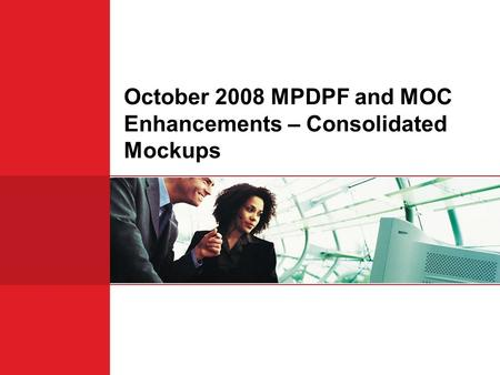 October 2008 MPDPF and MOC Enhancements – Consolidated Mockups.