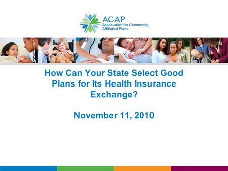 How Can Your State Select Good Plans for Its Health Insurance Exchange? November 11, 2010.