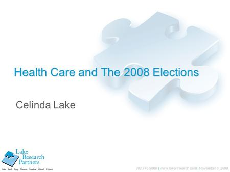 202.776.9066 | www.lakeresearch.com | November 6, 2008 Health Care and The 2008 Elections Celinda Lake.