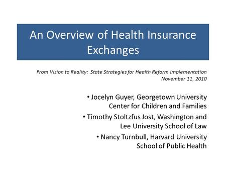 An Overview of Health Insurance Exchanges Jocelyn Guyer, Georgetown University Center for Children and Families Timothy Stoltzfus Jost, Washington and.