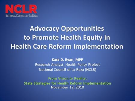 Advocacy Opportunities to Promote Health Equity in Health Care Reform Implementation Kara D. Ryan, MPP Research Analyst, Health Policy Project National.