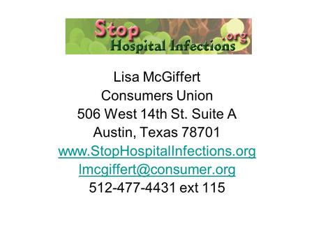 Lisa McGiffert Consumers Union 506 West 14th St. Suite A Austin, Texas 78701  512-477-4431 ext 115.