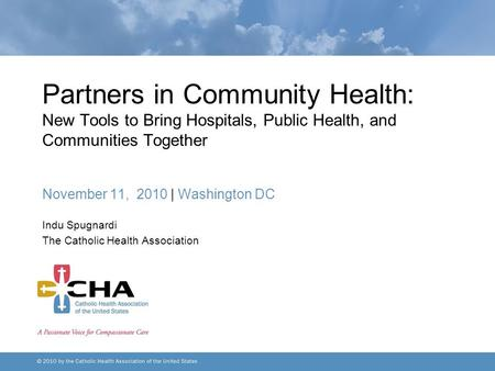 Partners in Community Health: New Tools to Bring Hospitals, Public Health, and Communities Together November 11, 2010 | Washington DC Indu Spugnardi The.