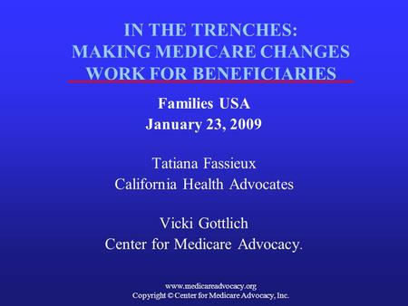 Www.medicareadvocacy.org Copyright © Center for Medicare Advocacy, Inc. IN THE TRENCHES: MAKING MEDICARE CHANGES WORK FOR BENEFICIARIES Families USA January.