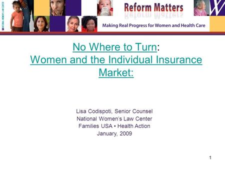 1 No Where to TurnNo Where to Turn: Women and the Individual Insurance Market: Women and the Individual Insurance Market: Lisa Codispoti, Senior Counsel.