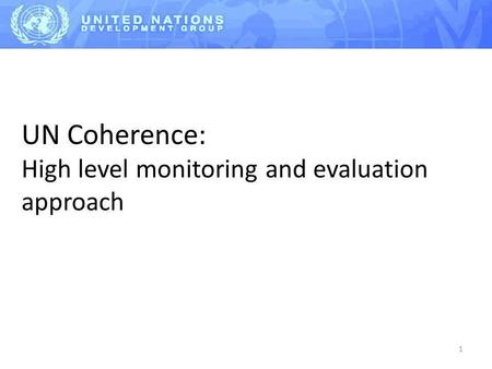1 UN Coherence: High level monitoring and evaluation approach.