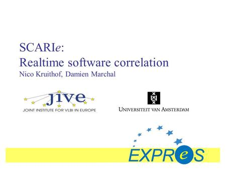 SCARIe: Realtime software correlation Nico Kruithof, Damien Marchal.