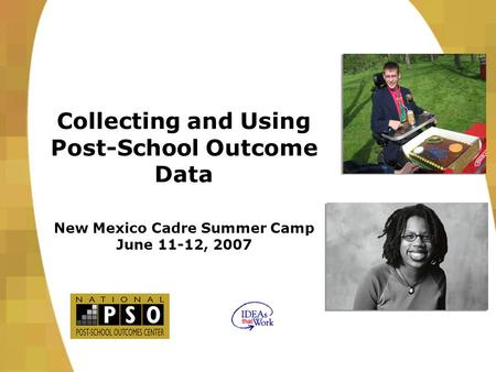 Collecting and Using Post-School Outcome Data New Mexico Cadre Summer Camp June 11-12, 2007.