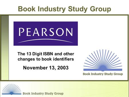 Book Industry Study Group The 13 Digit ISBN and other changes to book identifiers November 13, 2003.