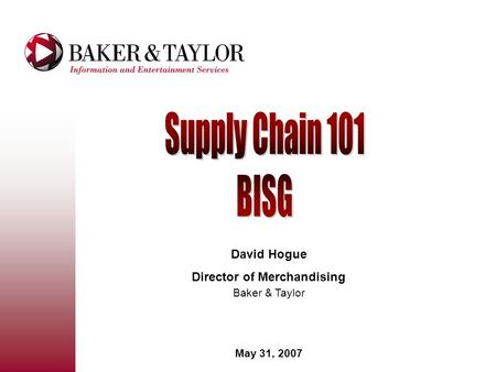 David Hogue Director of Merchandising Baker & Taylor May 31, 2007.