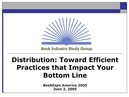 Distribution: Toward Efficient Practices that Impact Your Bottom Line BookExpo America 2005 June 2, 2005.