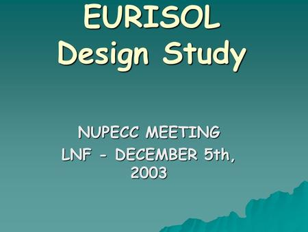 EURISOL Design Study NUPECC MEETING LNF - DECEMBER 5th, 2003.