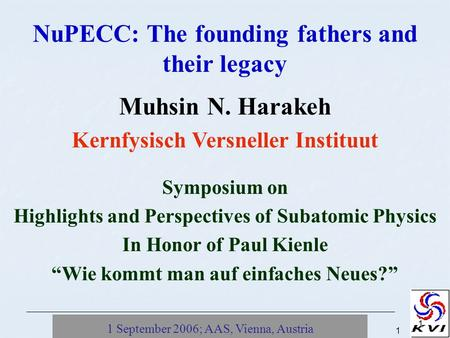 1 September 2006; AAS, Vienna, Austria1 1 NuPECC: The founding fathers and their legacy Muhsin N. Harakeh Kernfysisch Versneller Instituut Symposium on.
