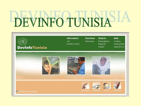 What is DEVINFO Tunisia ? An Information Management System with: A Socio-economic database of more than 1400 indicators disaggregated in subpopulations.