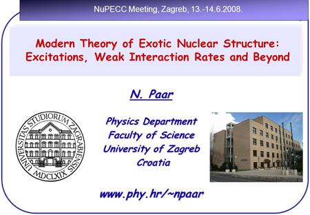 Modern Theory of Nuclear Structure, Exotic Excitations and Neutrino-Nucleus Reactions N. Paar Physics Department Faculty of Science University of Zagreb.