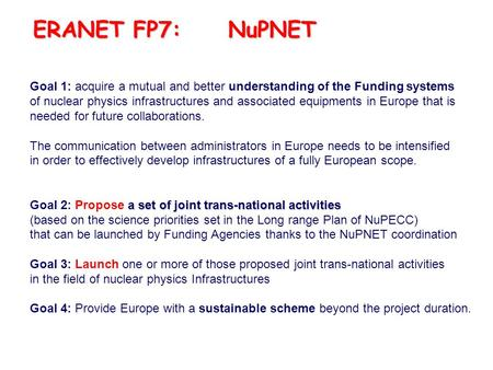 Goal 1: acquire a mutual and better understanding of the Funding systems of nuclear physics infrastructures and associated equipments in Europe that is.
