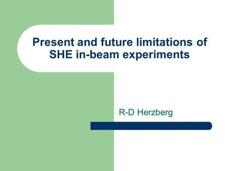 Present and future limitations of SHE in-beam experiments R-D Herzberg.