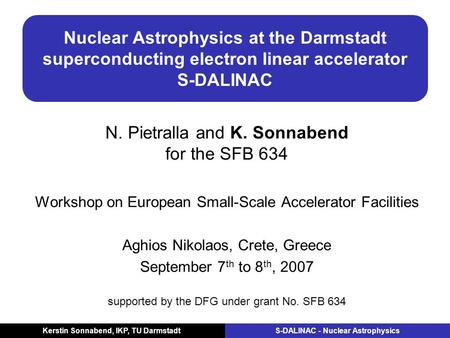 Kerstin Sonnabend, IKP, TU Darmstadt S-DALINAC - Nuclear Astrophysics Nuclear Astrophysics at the Darmstadt superconducting electron linear accelerator.