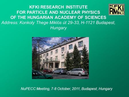 KFKI RESEARCH INSTITUTE FOR PARTICLE AND NUCLEAR PHYSICS OF THE HUNGARIAN ACADEMY OF SCIENCES Address: Konkoly Thege Miklós út 29-33, H-1121 Budapest,