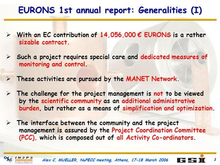 Alex C. MUELLER, NuPECC meeting, Athens, 17-18 March 2006 1 EURONS 1st annual report: Generalities (I) With an EC contribution of 14,056,000 EURONS is.