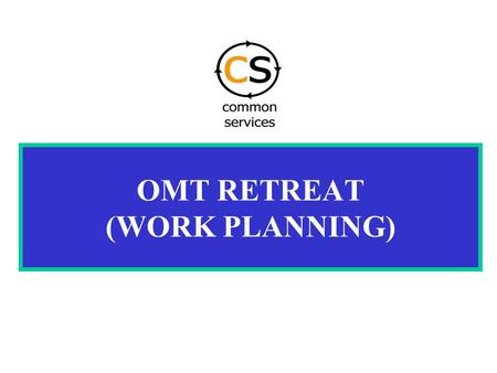 OMT RETREAT (WORK PLANNING). The UNDG Operational Guidelines for the Implementation of Common Services were developed in 2000 by an inter-agency.
