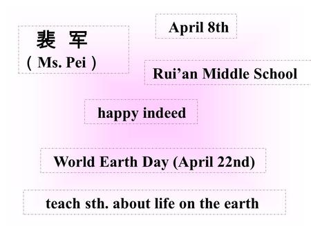 Ms. Pei April 8th Ruian Middle School World Earth Day (April 22nd) teach sth. about life on the earth happy indeed.