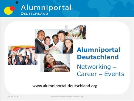 24.10.2008www.alumniportal-deutschland.org Alumniportal Deutschland Networking – Career – Events.