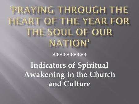 ********** Indicators of Spiritual Awakening in the Church and Culture.