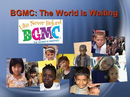 BGMC: The World is Waiting. 6-Month Overview: Where BGMC Funds Have Gone.