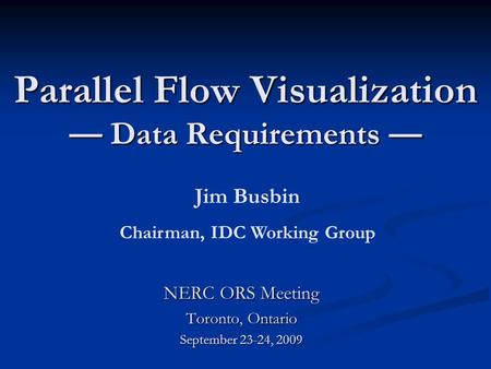 Parallel Flow Visualization Data Requirements Parallel Flow Visualization Data Requirements NERC ORS Meeting Toronto, Ontario September 23-24, 2009 Jim.