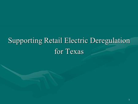 1 Supporting Retail <strong>Electric</strong> Deregulation for Texas.